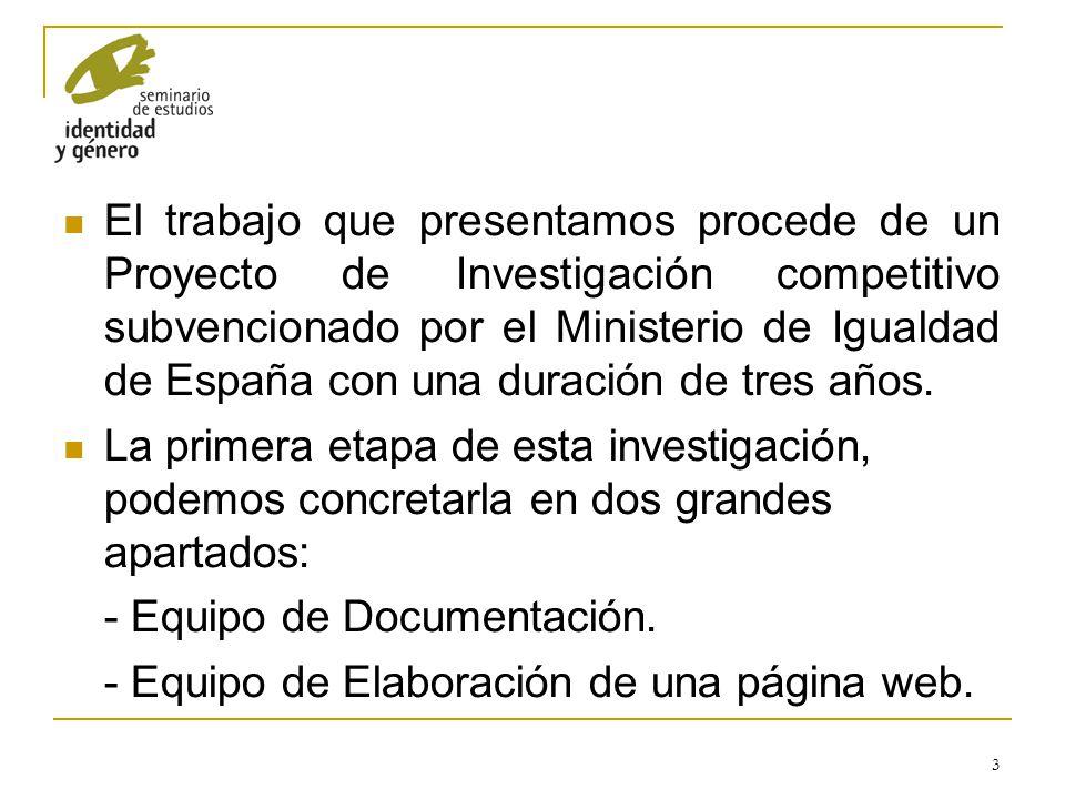3 El trabajo que presentamos procede de un Proyecto de Investigación competitivo subvencionado por el Ministerio de Igualdad de España con una duració