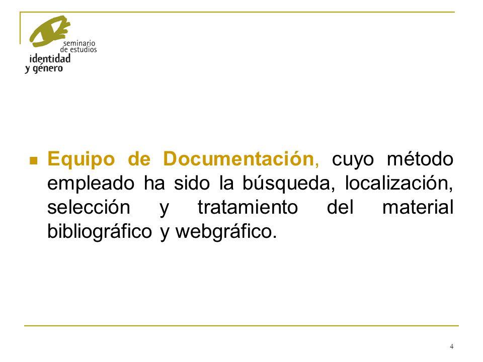 4 Equipo de Documentación, cuyo método empleado ha sido la búsqueda, localización, selección y tratamiento del material bibliográfico y webgráfico.