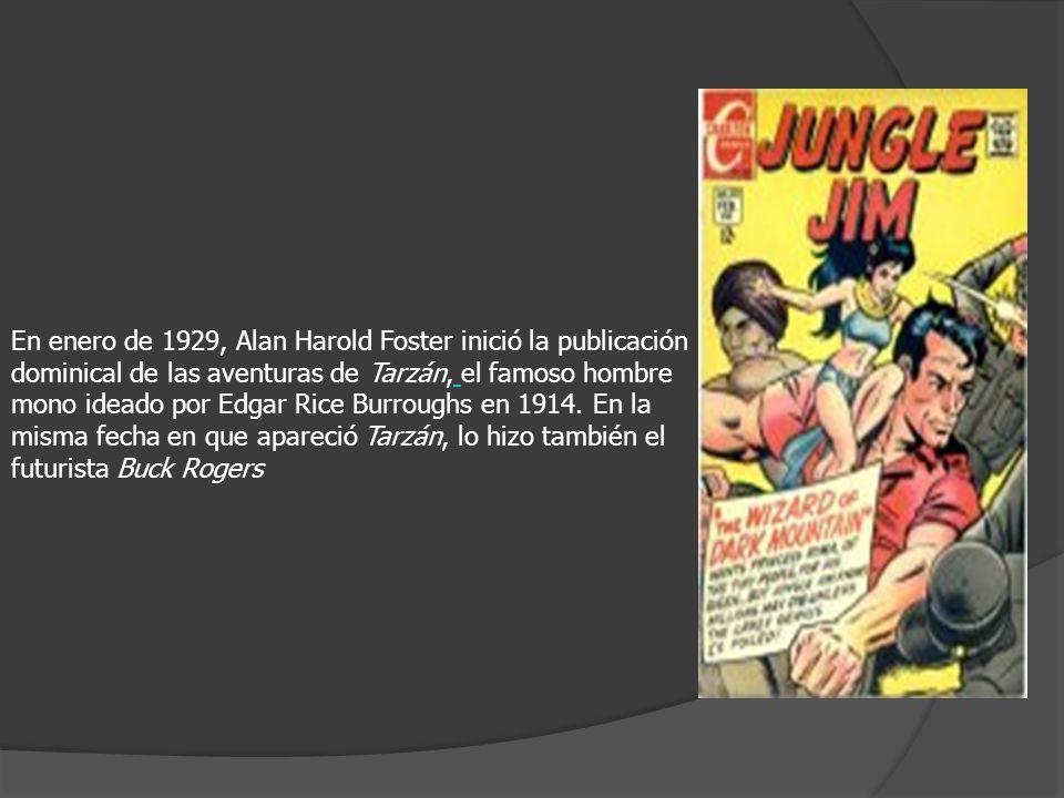 En enero de 1929, Alan Harold Foster inició la publicación dominical de las aventuras de Tarzán, el famoso hombre mono ideado por Edgar Rice Burroughs en 1914.