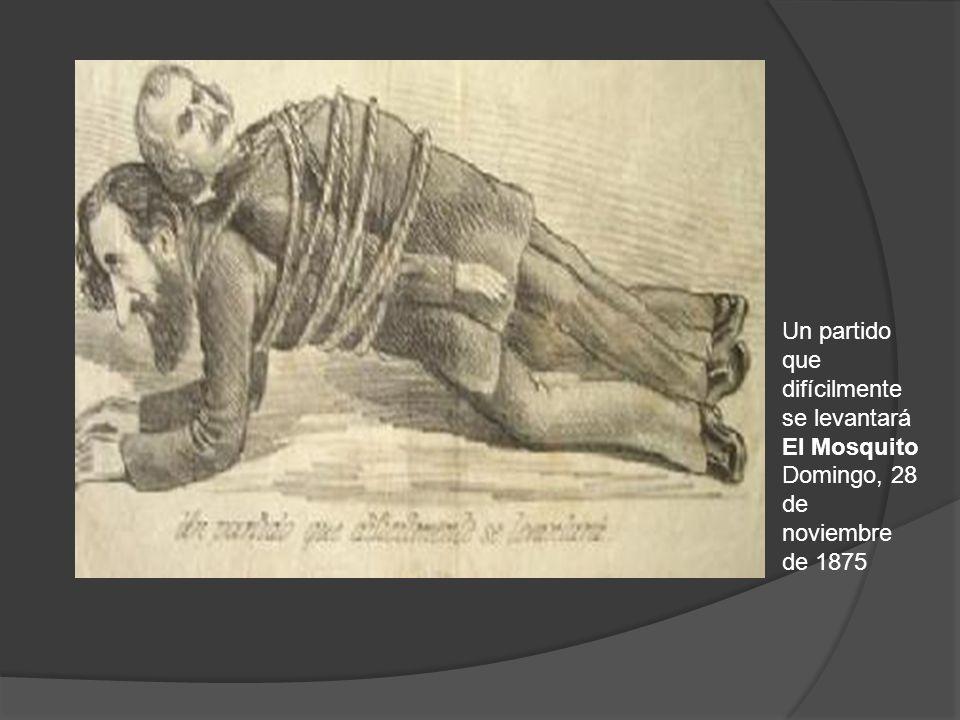 Un partido que difícilmente se levantará El Mosquito Domingo, 28 de noviembre de 1875