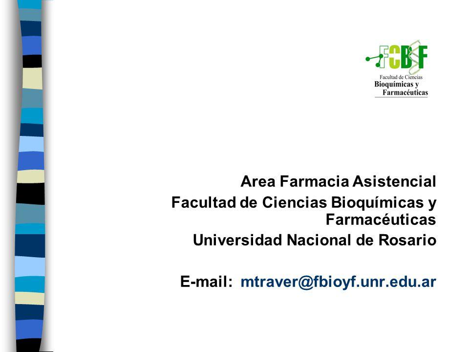 Area Farmacia Asistencial Facultad de Ciencias Bioquímicas y Farmacéuticas Universidad Nacional de Rosario E-mail: mtraver@fbioyf.unr.edu.ar