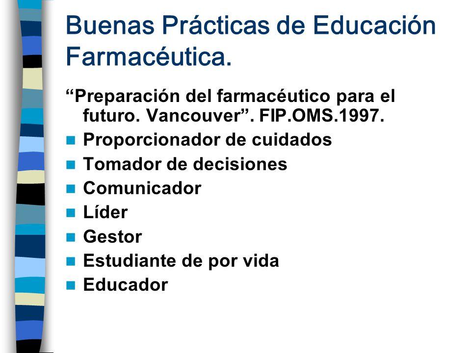 Buenas Prácticas de Educación Farmacéutica. Preparación del farmacéutico para el futuro. Vancouver. FIP.OMS.1997. Proporcionador de cuidados Tomador d