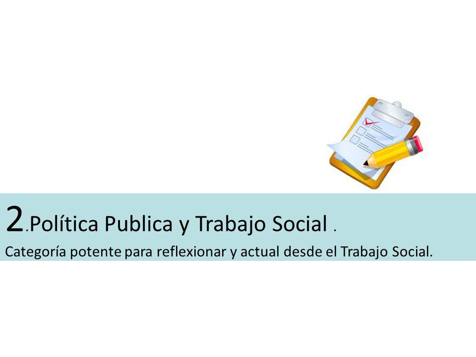 2.Política Publica y Trabajo Social.