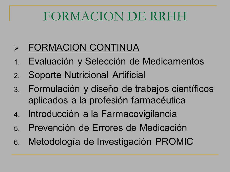 FORMACION DE RRHH FORMACION CONTINUA 1. Evaluación y Selección de Medicamentos 2. Soporte Nutricional Artificial 3. Formulación y diseño de trabajos c