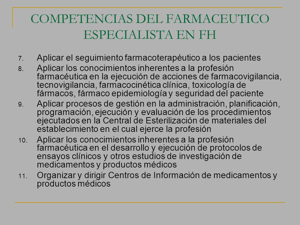 COMPETENCIAS DEL FARMACEUTICO ESPECIALISTA EN FH 7. Aplicar el seguimiento farmacoterapéutico a los pacientes 8. Aplicar los conocimientos inherentes