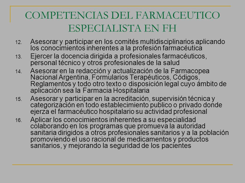 COMPETENCIAS DEL FARMACEUTICO ESPECIALISTA EN FH 12. Asesorar y participar en los comités multidisciplinarios aplicando los conocimientos inherentes a