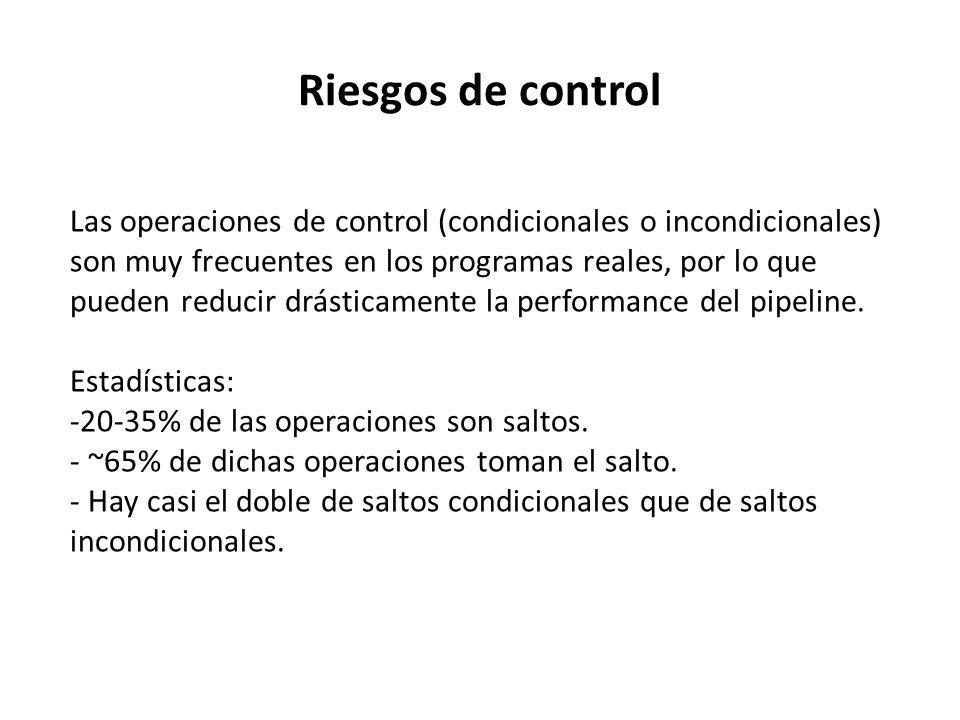 Riesgos de control Las operaciones de control (condicionales o incondicionales) son muy frecuentes en los programas reales, por lo que pueden reducir