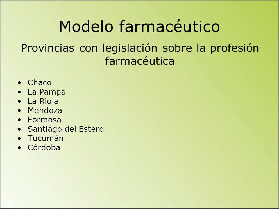 Modelo farmacéutico Chaco La Pampa La Rioja Mendoza Formosa Santiago del Estero Tucumán Córdoba Provincias con legislación sobre la profesión farmacéutica