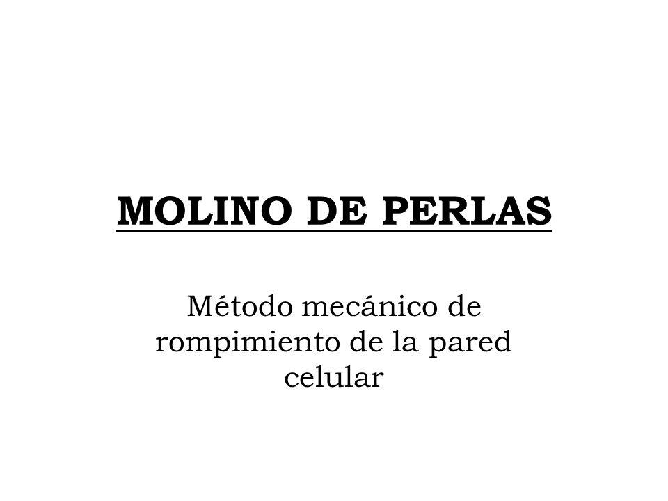 MOLINO DE PERLAS Método mecánico de rompimiento de la pared celular