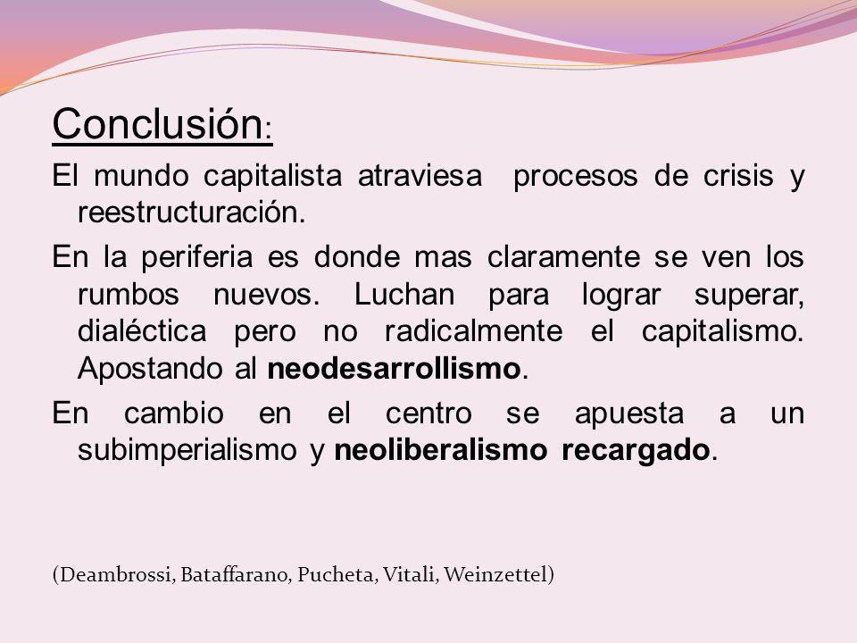 Conclusión : El mundo capitalista atraviesa procesos de crisis y reestructuración.