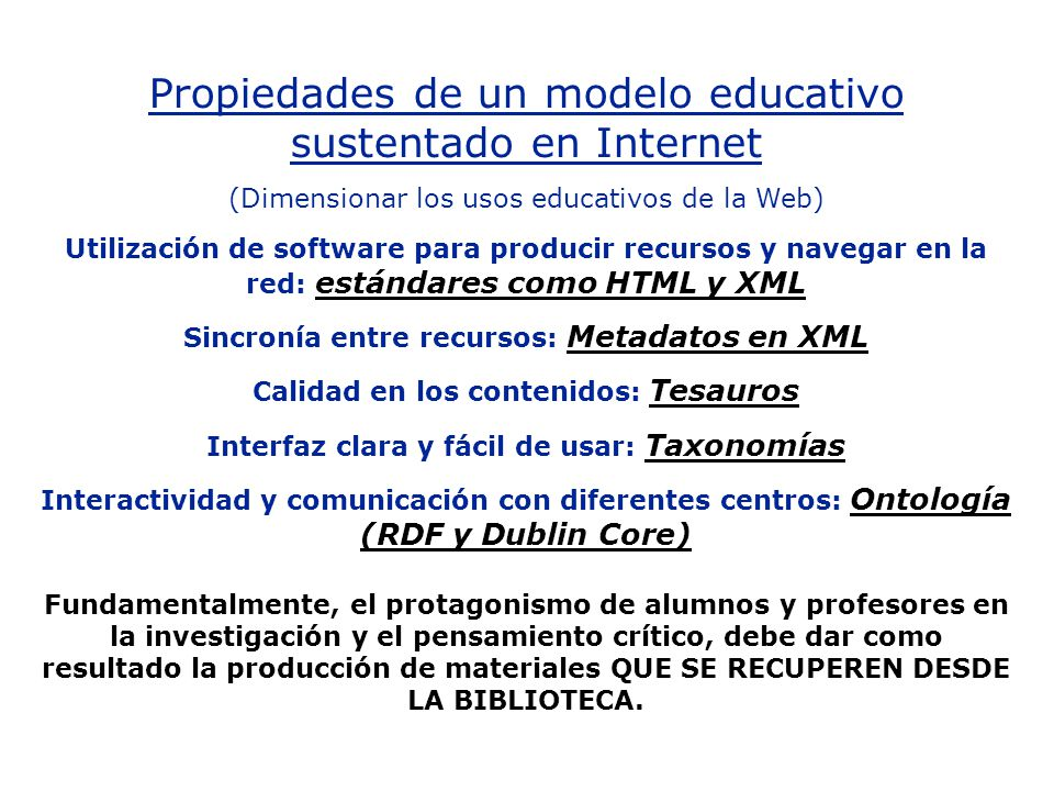 Propiedades de un modelo educativo sustentado en Internet (Dimensionar los usos educativos de la Web) Utilización de software para producir recursos y
