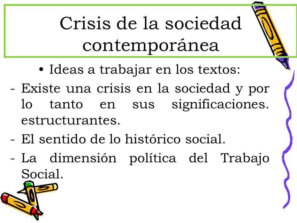 Crisis de la sociedad contemporánea Ideas a trabajar en los textos: -Existe una crisis en la sociedad y por lo tanto en sus significaciones. estructur