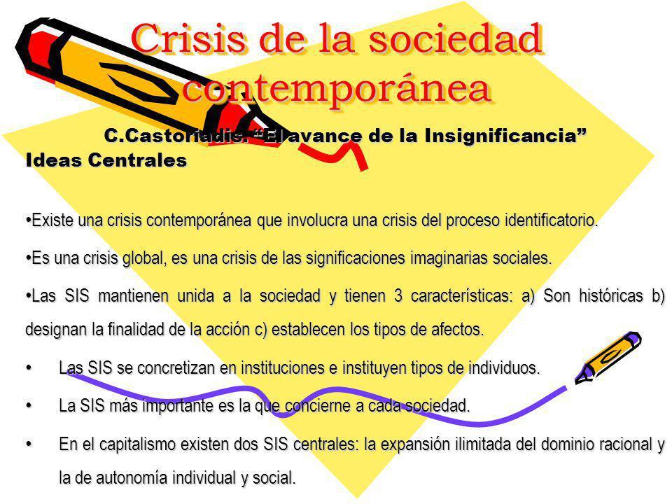Crisis de la sociedad contemporánea C.Castoriadis. El avance de la Insignificancia Ideas Centrales Existe una crisis contemporánea que involucra una c