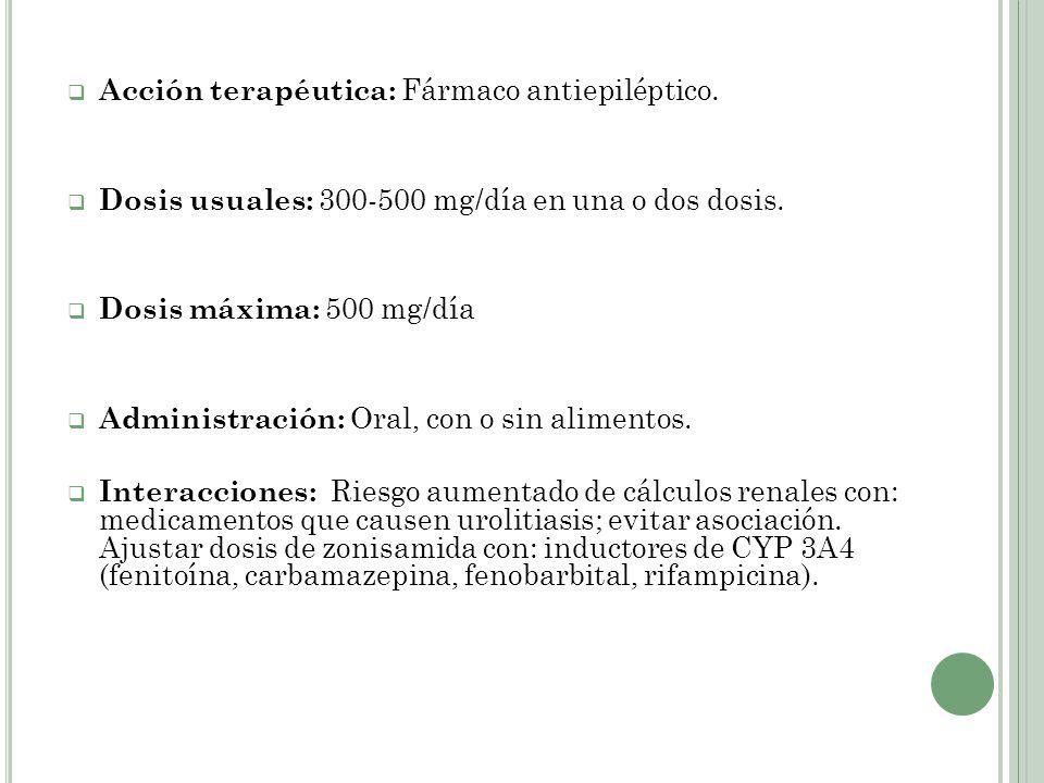 Acción terapéutica: Fármaco antiepiléptico. Dosis usuales: 300-500 mg/día en una o dos dosis. Dosis máxima: 500 mg/día Administración: Oral, con o sin