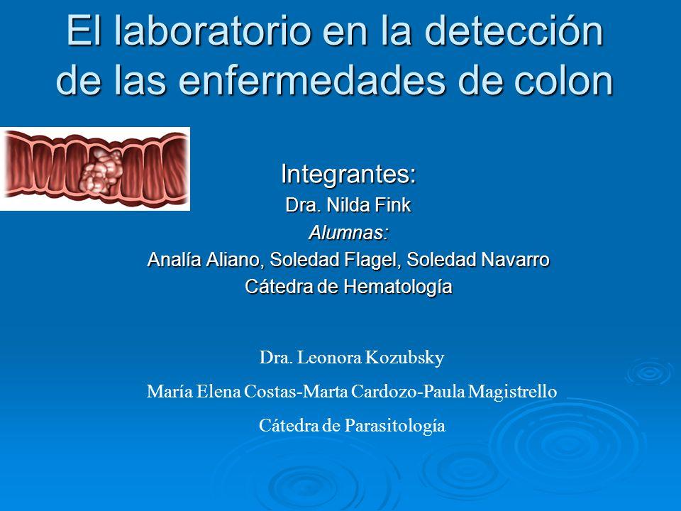 El laboratorio en la detección de las enfermedades de colon Integrantes: Dra. Nilda Fink Alumnas: Analía Aliano, Soledad Flagel, Soledad Navarro Cáted