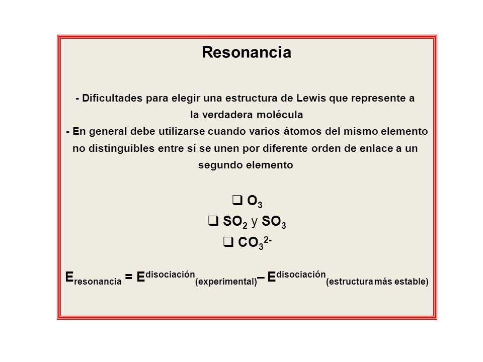 Resonancia - Dificultades para elegir una estructura de Lewis que represente a la verdadera molécula - En general debe utilizarse cuando varios átomos