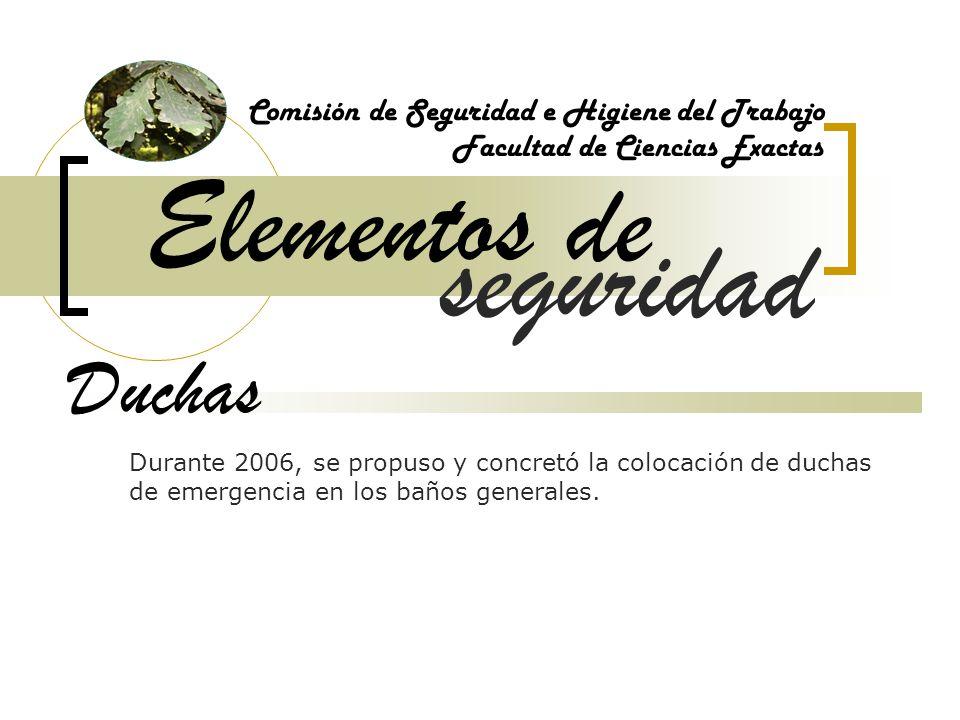 Elementos de Comisión de Seguridad e Higiene del Trabajo Facultad de Ciencias Exactas Duchas Durante 2006, se propuso y concretó la colocación de duchas de emergencia en los baños generales.