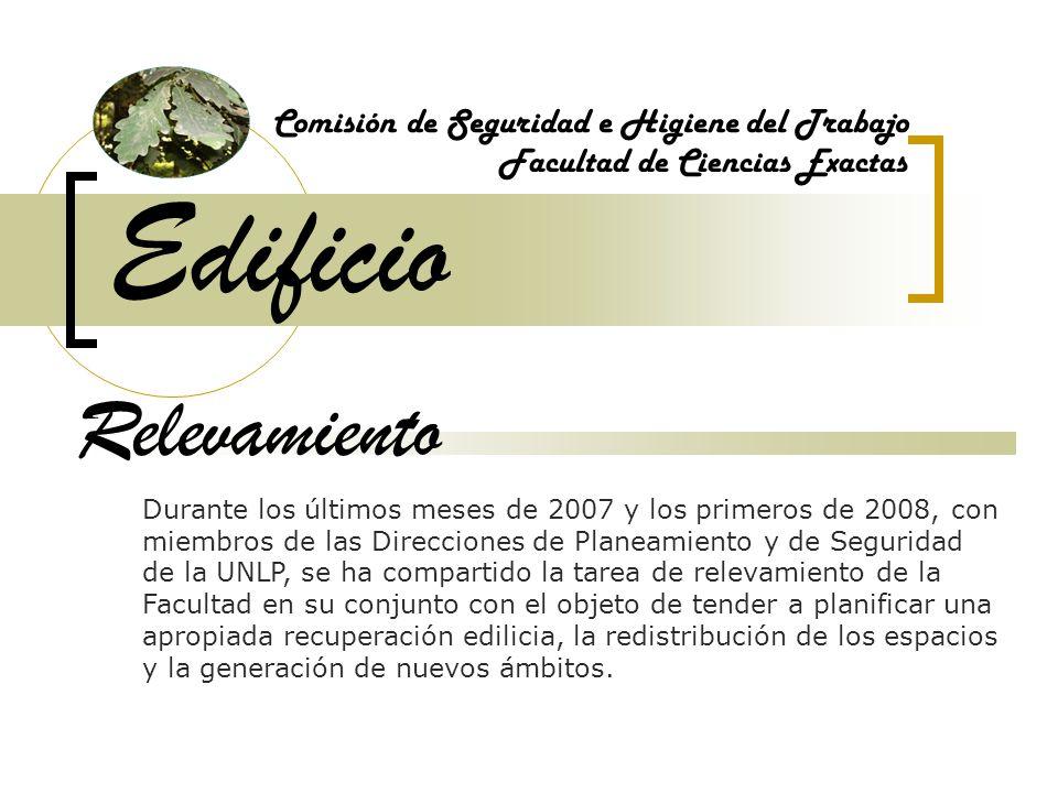 Edificio Comisión de Seguridad e Higiene del Trabajo Facultad de Ciencias Exactas Relevamiento Durante los últimos meses de 2007 y los primeros de 200