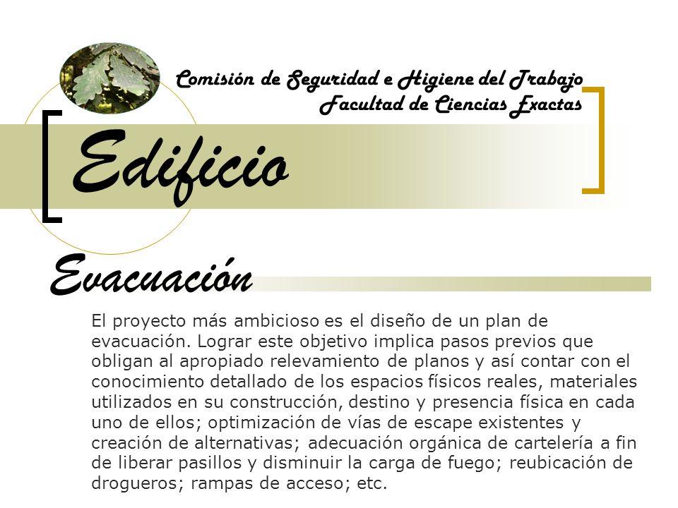Edificio Comisión de Seguridad e Higiene del Trabajo Facultad de Ciencias Exactas Evacuación El proyecto más ambicioso es el diseño de un plan de evac