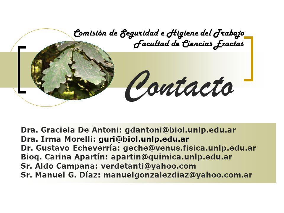 Comisión de Seguridad e Higiene del Trabajo Facultad de Ciencias Exactas Contacto Dra. Graciela De Antoni: gdantoni@biol.unlp.edu.ar Dra. Irma Morelli
