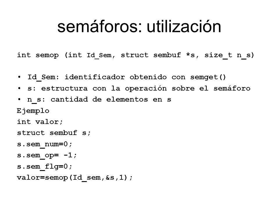 semáforos: utilización int semop (int Id_Sem, struct sembuf *s, size_t n_s) Id_Sem: identificador obtenido con semget() s: estructura con la operación