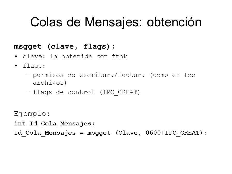 Colas de Mensajes: obtención msgget (clave, flags); clave: la obtenida con ftok flags: –permisos de escritura/lectura (como en los archivos) –flags de