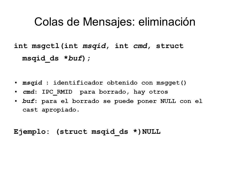 Colas de Mensajes: eliminación int msgctl(int msqid, int cmd, struct msqid_ds *buf); msqid : identificador obtenido con msgget() cmd: IPC_RMID para bo