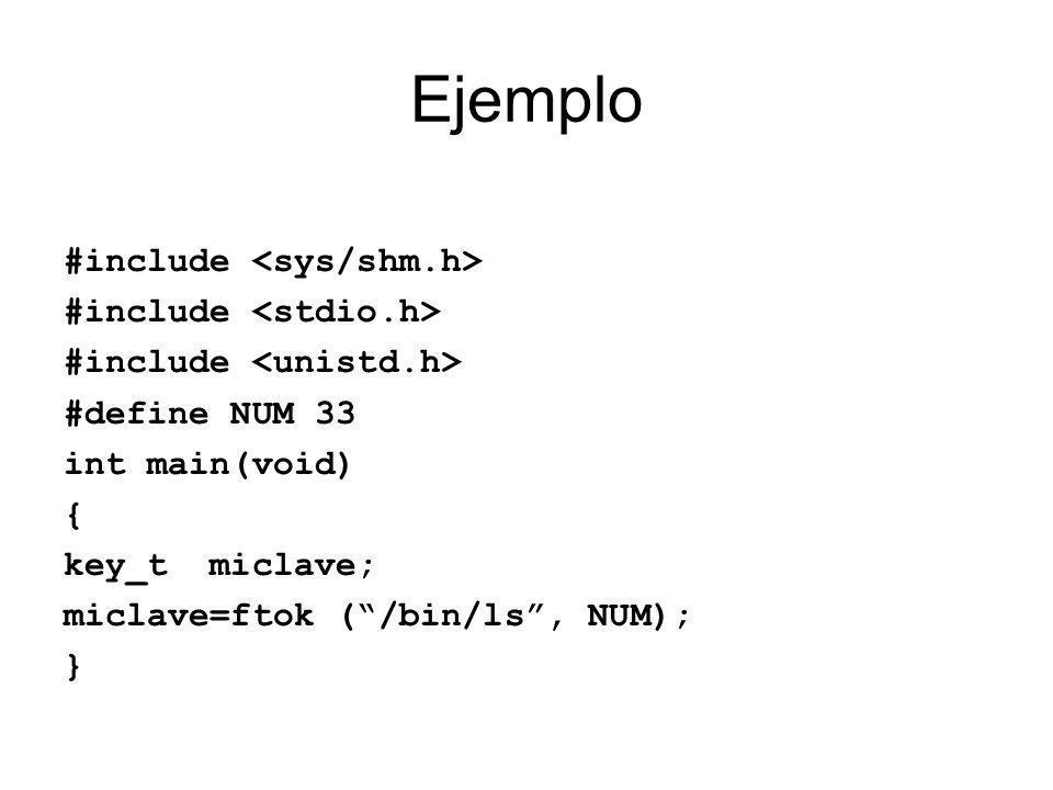 Memoria compartida: creación de un espacio de memoria compartida int shmget (key_t clave, int tamanio, int flags) clave: la obtenida con ftok tamanio: en bytes flags: –permisos de escritura/lectura (como en los archivos) –flags de control (IPC_CREAT) Ejemplo: int mem_id; mem_id=shmget (miclave, 1024, 0777|IPC_CREAT);