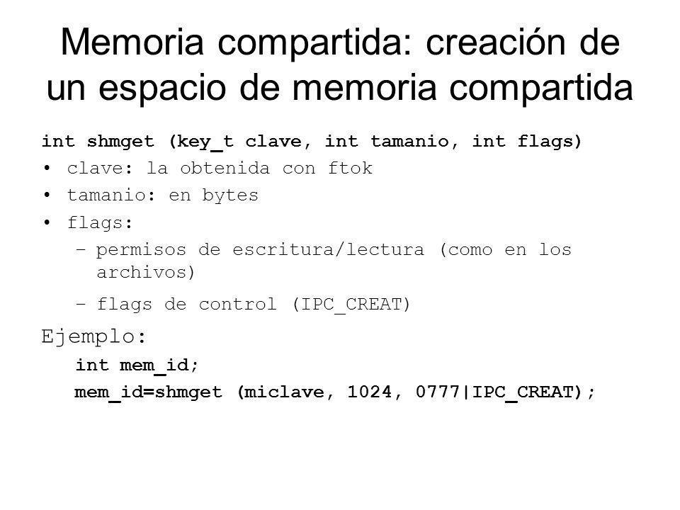 Memoria compartida: asociación de un puntero char * shmat (int mem_id, char * addr, int flags) mem_id es el identificador obtenido antes con shmget() addr permite indicar a que direccion se debe asociar, es mejor pasar un NULL y dejar que el SO asigne solo flags permite elegir entre R/W o Read Only entre otras cosas, conviene pasar NULL, (R/W) Ejemplo: int *arreglo arreglo = (int *) shmat(mem_id, NULL,NULL);