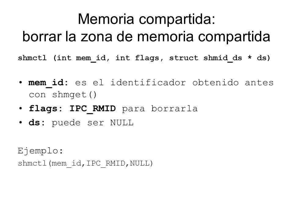 Memoria compartida: borrar la zona de memoria compartida shmctl (int mem_id, int flags, struct shmid_ds * ds) mem_id: es el identificador obtenido ant