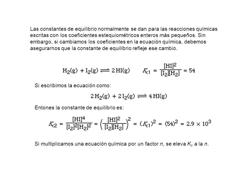 Las constantes de equilibrio normalmente se dan para las reacciones químicas escritas con los coeficientes estequiométricos enteros más pequeños.