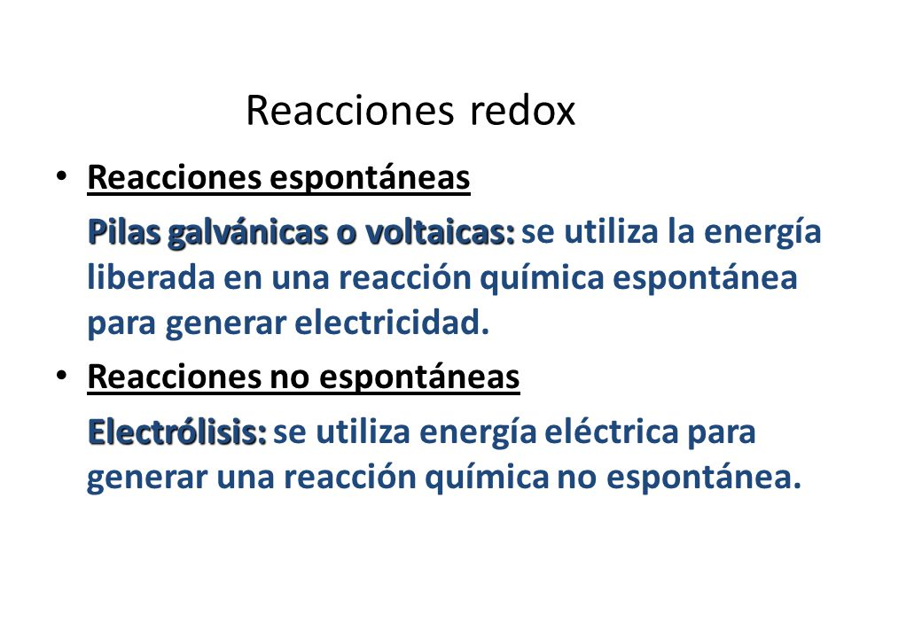 Reacciones redox Reacciones espontáneas Pilas galvánicas o voltaicas: Pilas galvánicas o voltaicas: se utiliza la energía liberada en una reacción quí