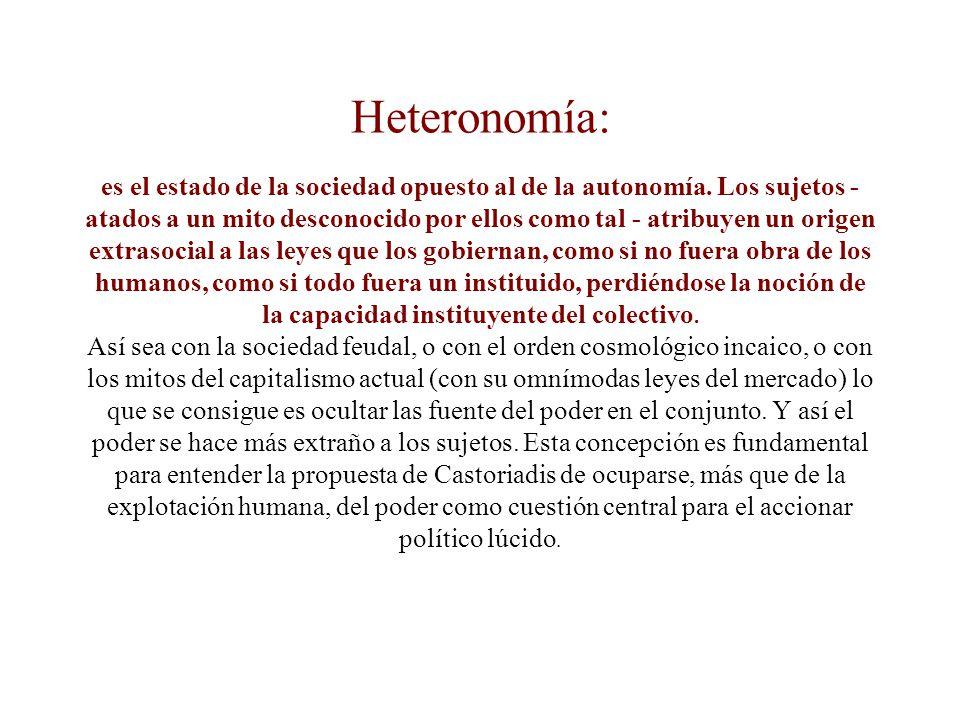 Heteronomía: es el estado de la sociedad opuesto al de la autonomía.