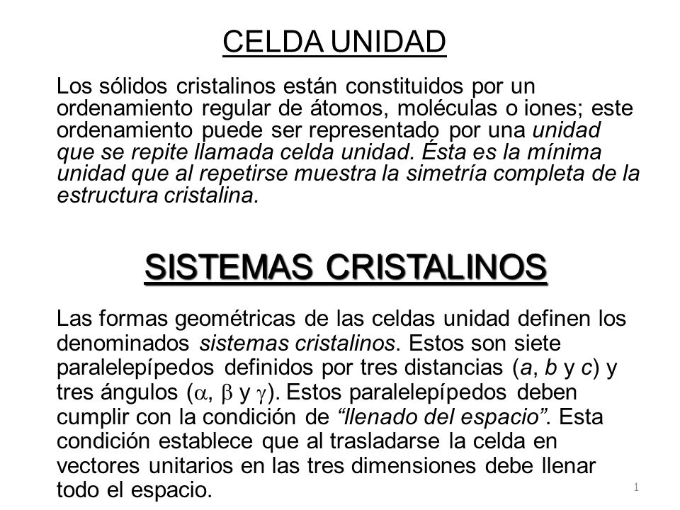 CELDA UNIDAD Los sólidos cristalinos están constituidos por un ordenamiento regular de átomos, moléculas o iones; este ordenamiento puede ser represen