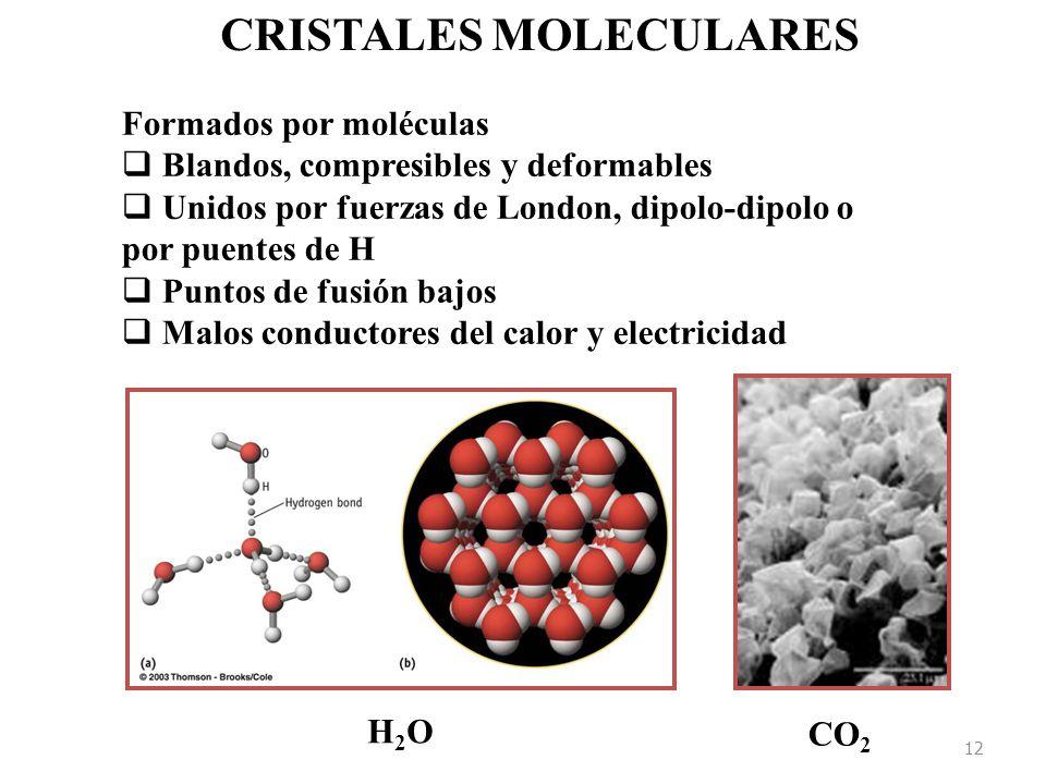 12 CRISTALES MOLECULARES H2OH2O CO 2 Formados por moléculas Blandos, compresibles y deformables Unidos por fuerzas de London, dipolo-dipolo o por puentes de H Puntos de fusión bajos Malos conductores del calor y electricidad