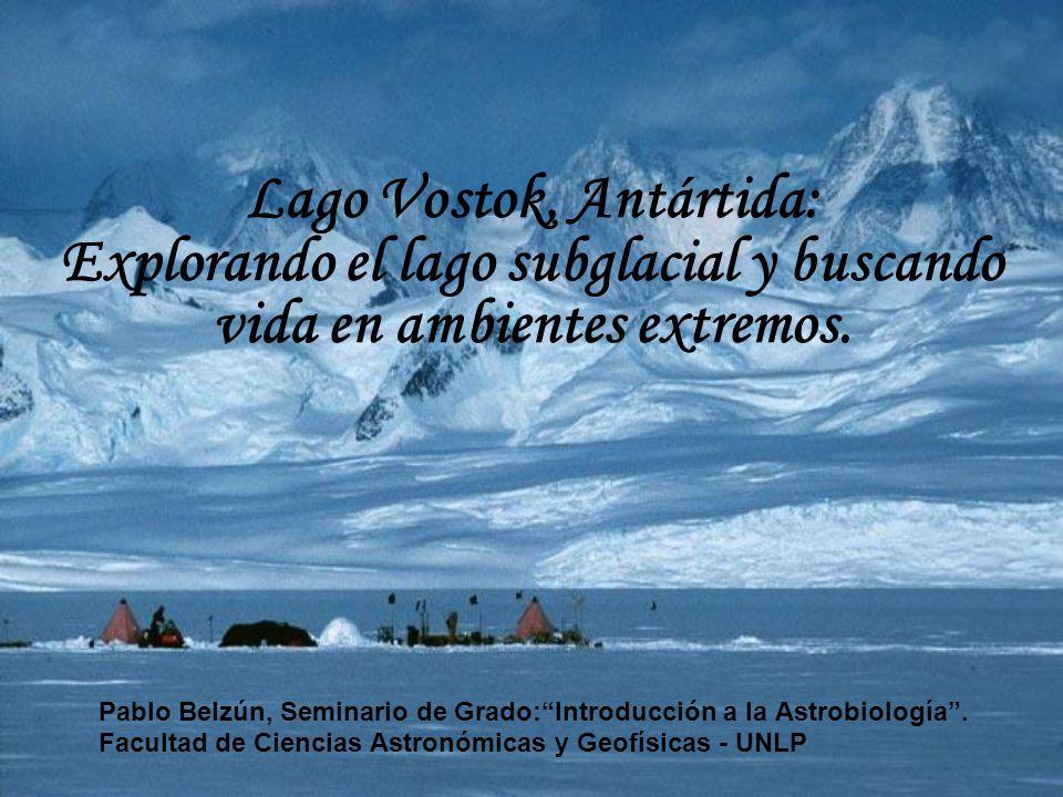 Lago Vostok, Antártida: Explorando el lago subglacial y buscando vida en ambientes extremos. Pablo Belzún, Seminario de Grado:Introducción a la Astrob