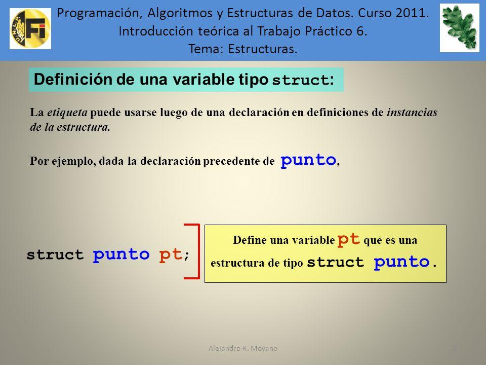Alejandro R. Moyano55 Definición de una variable tipo struct : La etiqueta puede usarse luego de una declaración en definiciones de instancias de la e