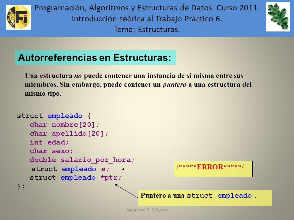 Alejandro R. Moyano7 Autorreferencias en Estructuras: Una estructura no puede contener una instancia de sí misma entre sus miembros. Sin embargo, pued