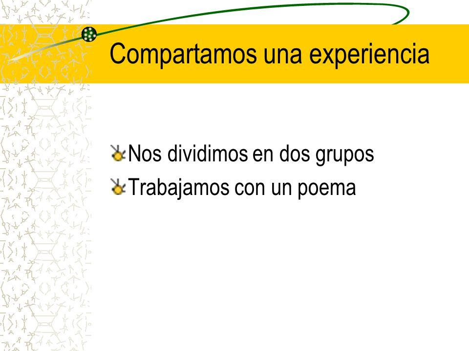 Compartamos una experiencia Nos dividimos en dos grupos Trabajamos con un poema