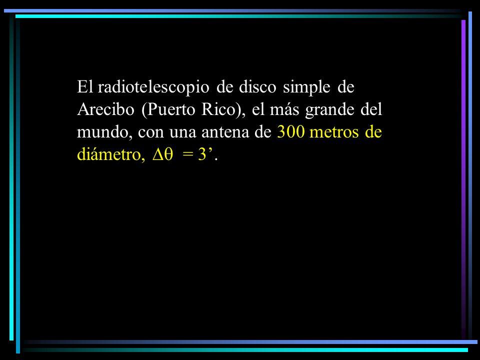 El radiotelescopio de disco simple de Arecibo (Puerto Rico), el más grande del mundo, con una antena de 300 metros de diámetro, = 3.