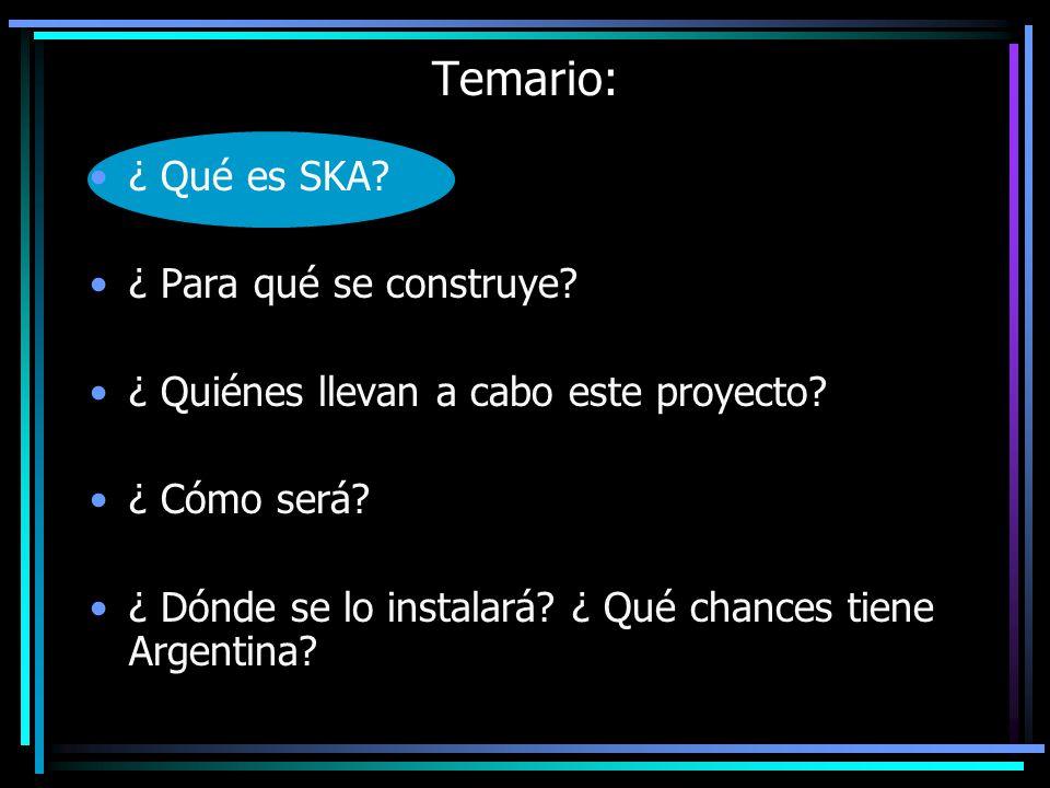 Temario: ¿ Qué es SKA.¿ Para qué se construye. ¿ Quiénes llevan a cabo este proyecto.