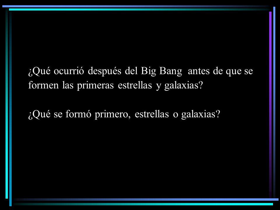 ¿Qué ocurrió después del Big Bang antes de que se formen las primeras estrellas y galaxias? ¿Qué se formó primero, estrellas o galaxias?