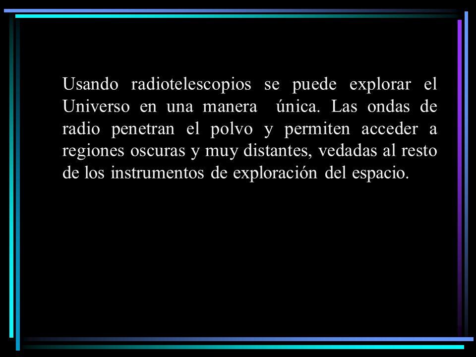 Usando radiotelescopios se puede explorar el Universo en una manera única. Las ondas de radio penetran el polvo y permiten acceder a regiones oscuras