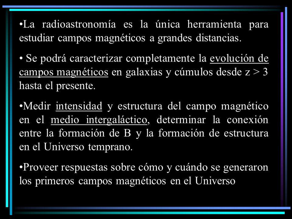 La radioastronomía es la única herramienta para estudiar campos magnéticos a grandes distancias. Se podrá caracterizar completamente la evolución de c