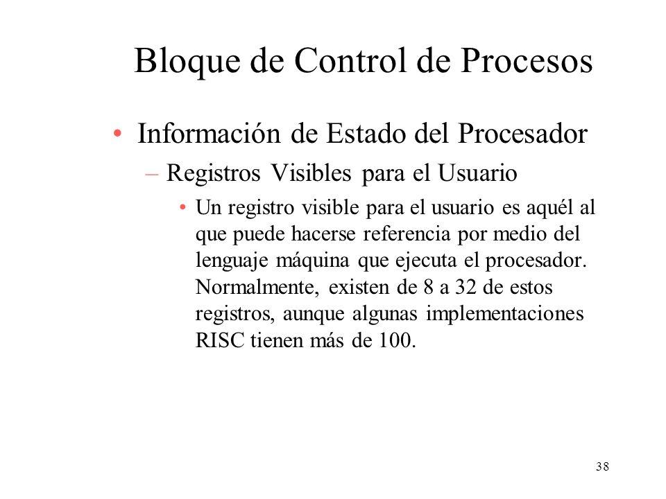 38 Bloque de Control de Procesos Información de Estado del Procesador –Registros Visibles para el Usuario Un registro visible para el usuario es aquél