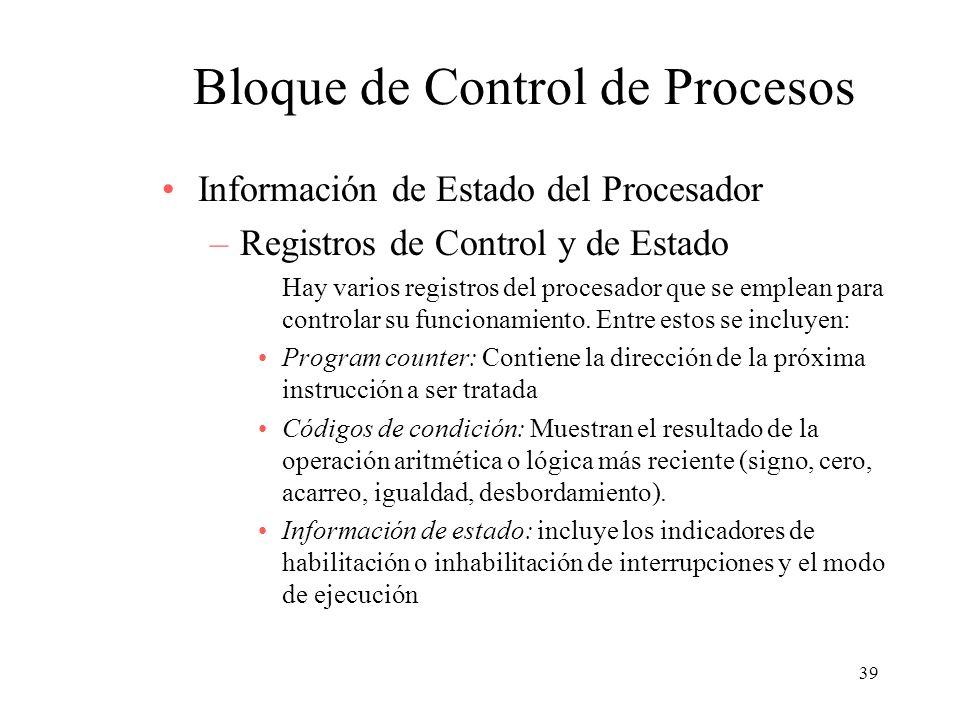 39 Bloque de Control de Procesos Información de Estado del Procesador –Registros de Control y de Estado Hay varios registros del procesador que se emp
