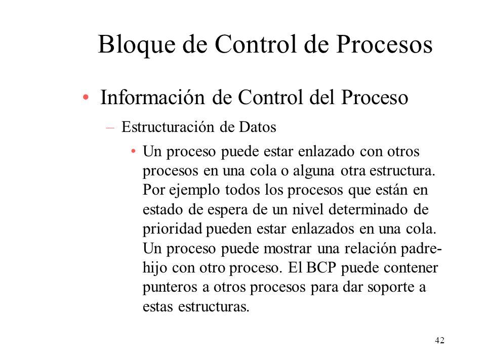 42 Bloque de Control de Procesos Información de Control del Proceso –Estructuración de Datos Un proceso puede estar enlazado con otros procesos en una