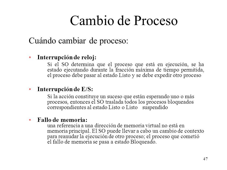 47 Cambio de Proceso Cuándo cambiar de proceso: Interrupción de reloj: Si el SO determina que el proceso que está en ejecución, se ha estado ejecutand