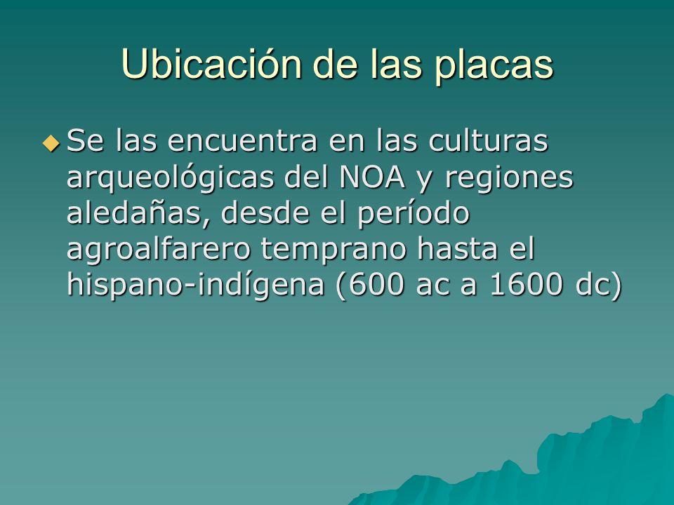 Ubicación de las placas Se las encuentra en las culturas arqueológicas del NOA y regiones aledañas, desde el período agroalfarero temprano hasta el hi