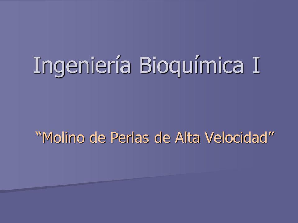Ingeniería Bioquímica I Molino de Perlas de Alta Velocidad